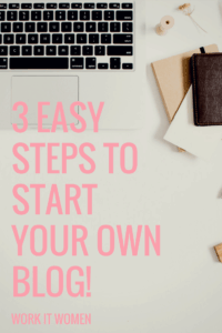 3 Easy Steps to Start Your Own Blog Today!