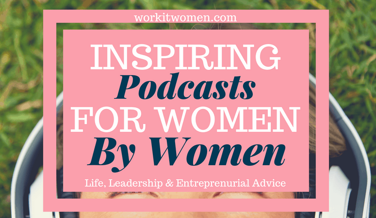 The Best Inspiring Podcasts For Women By Women