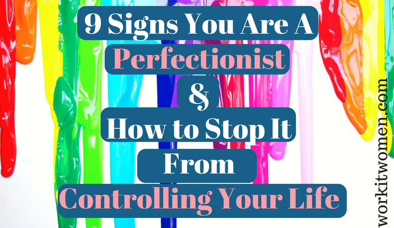 9 Signs You Are A Perfectionist&How to Stop ItFrom ControllingYour Life
