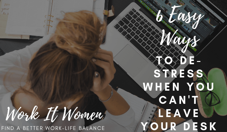Work It Women 6 Easy Ways to De-Stress when you cant leave your desk featured image