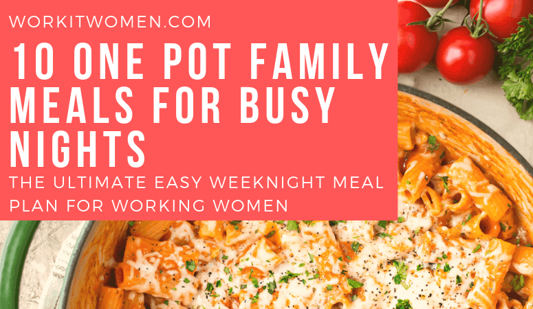 one pot family meals for busy weeknight for working women