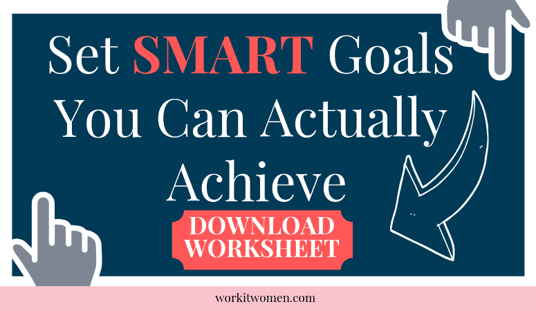 set smart goals you can actually achieve by work it women
