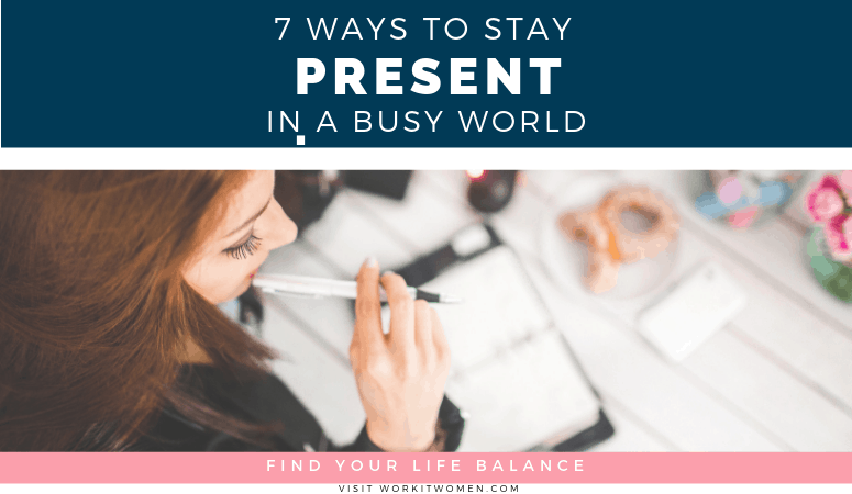 stay present with 7 strategies to find life balance for working women