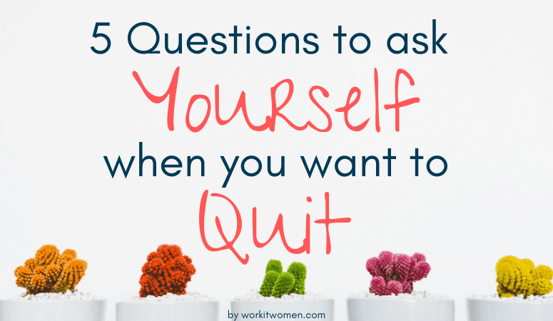 5 questions to ask yourself when you want to quit by work it women featured image